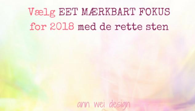 Vælg EET MÆRKBART FOKUS for 2018 med de rette sten