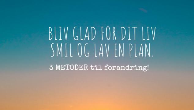 Bliv glad i dit liv – smil og lav en plan!