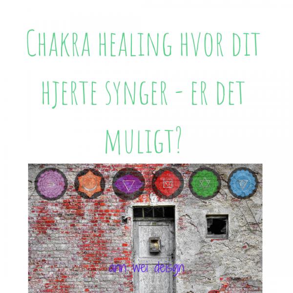 Chakra healing hvor dit hjerte synger - er det muligt?