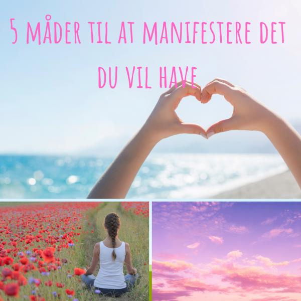 5 måder at manifestere det du vil have